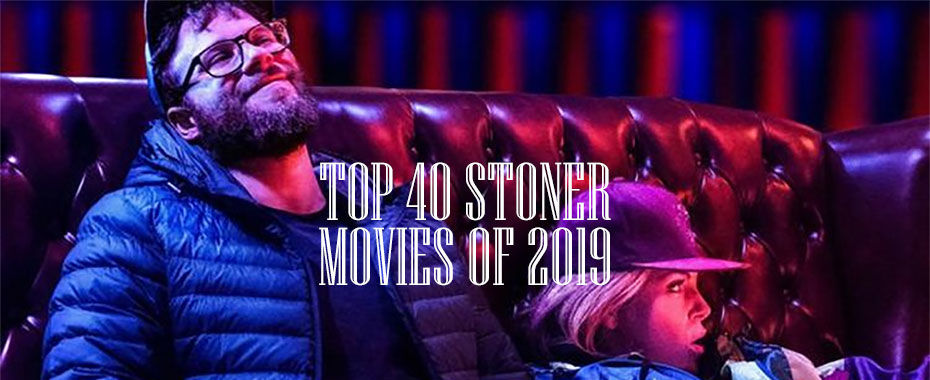 The Top 43 Stoner Movies of 2019
