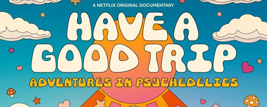 Stoner Movie Review: 'Have a Good Trip: Adventures in Psychedelics'